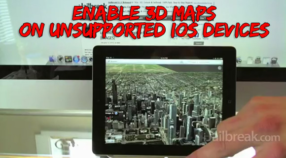 Enable 3D Maps On Unsupported iOS Devices