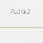 Apple Announces iPad Air 2: Thinner, Faster And Comes In Gold
